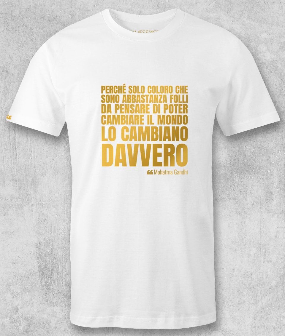 T-Shirt – Solo coloro che sono abbastanza folli – Mahatma Gandhi