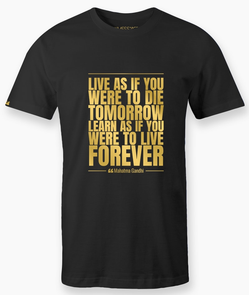 T-Shirt – Live as if you were to die tomorrow – Mahatma Gandhi