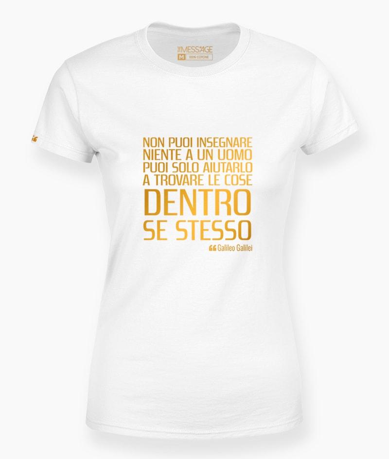 T-Shirt – Non puoi insegnare niente a un uomo – Galileo Galilei