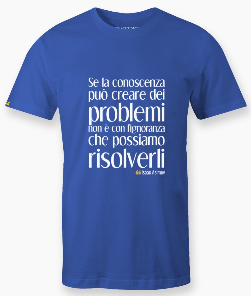 T-Shirt – Se la conoscenza può creare dei problemi – Isaac Asimov