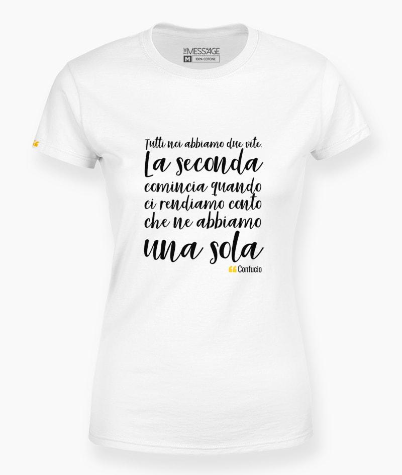 T-Shirt – Tutti noi abbiamo due vite – Confucio
