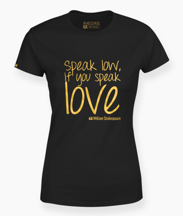 T-Shirt – Speak low, if you speak love – William Shakespeare
