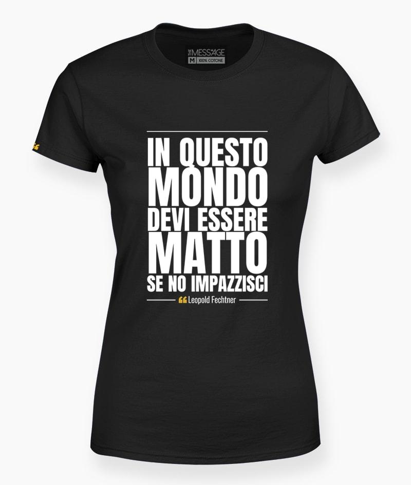 In questo mondo devi essere matto – T-Shirt