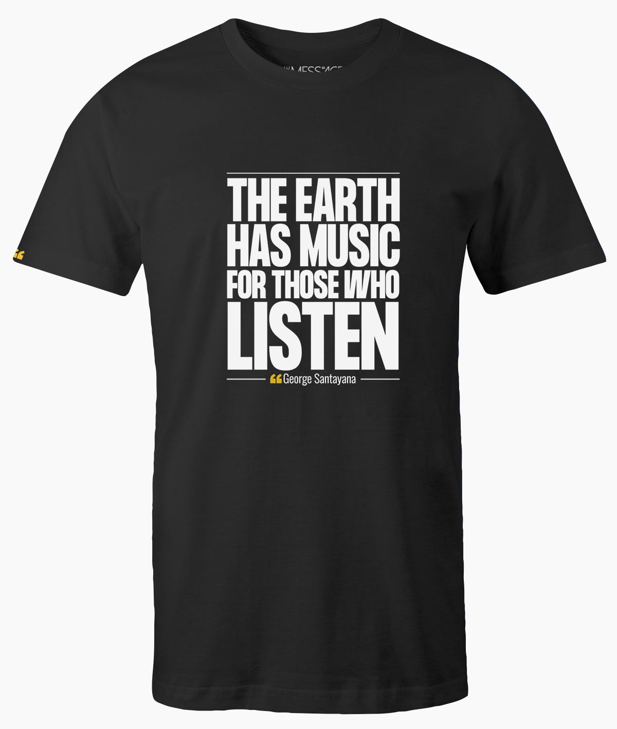 T-Shirt – The earth has music – George Santayana