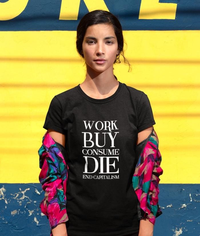Work Buy Consume Die – End Capitalism T-Shirt