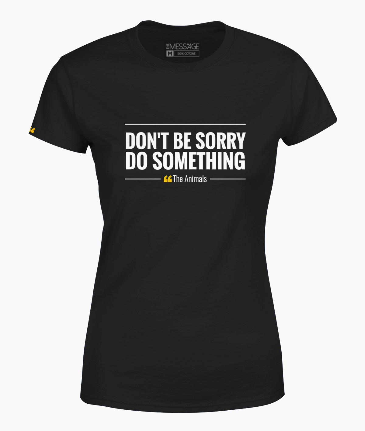 Don't be sorry. Do something – The Animals T-Shirt