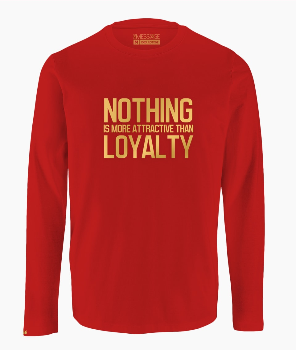 Nothing is more attractive than loyalty T-Shirt