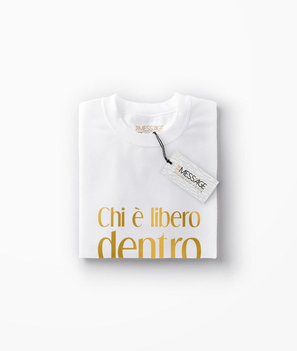 Chi è libero dentro è libero ovunque T-Shirt
