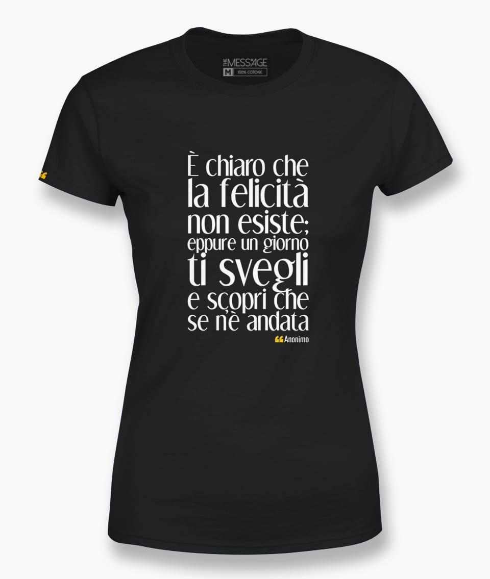 È chiaro che la felicità non esiste T-Shirt