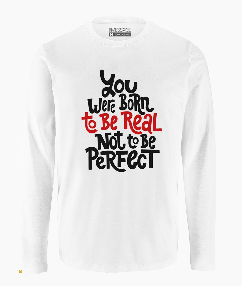 You were born to be real T-Shirt