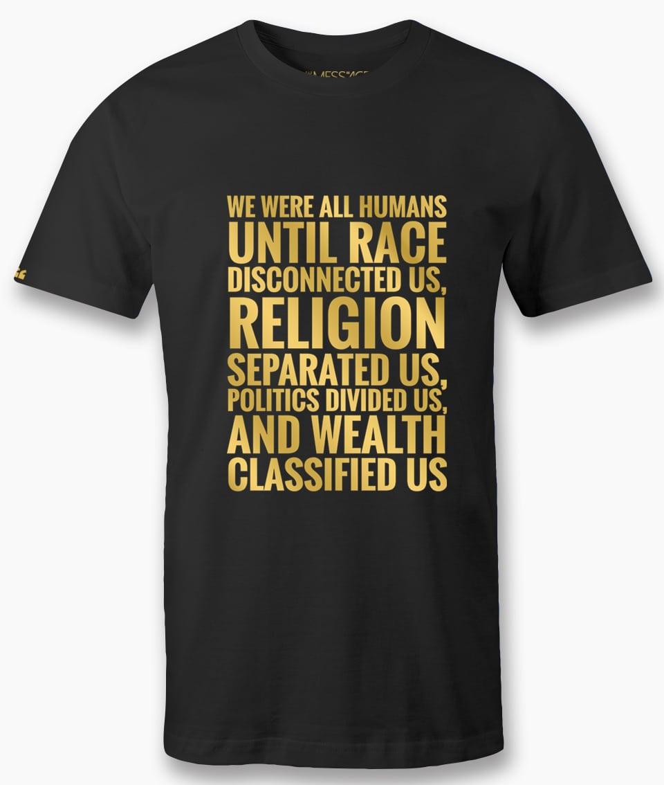 We were all humans until – T-Shirt