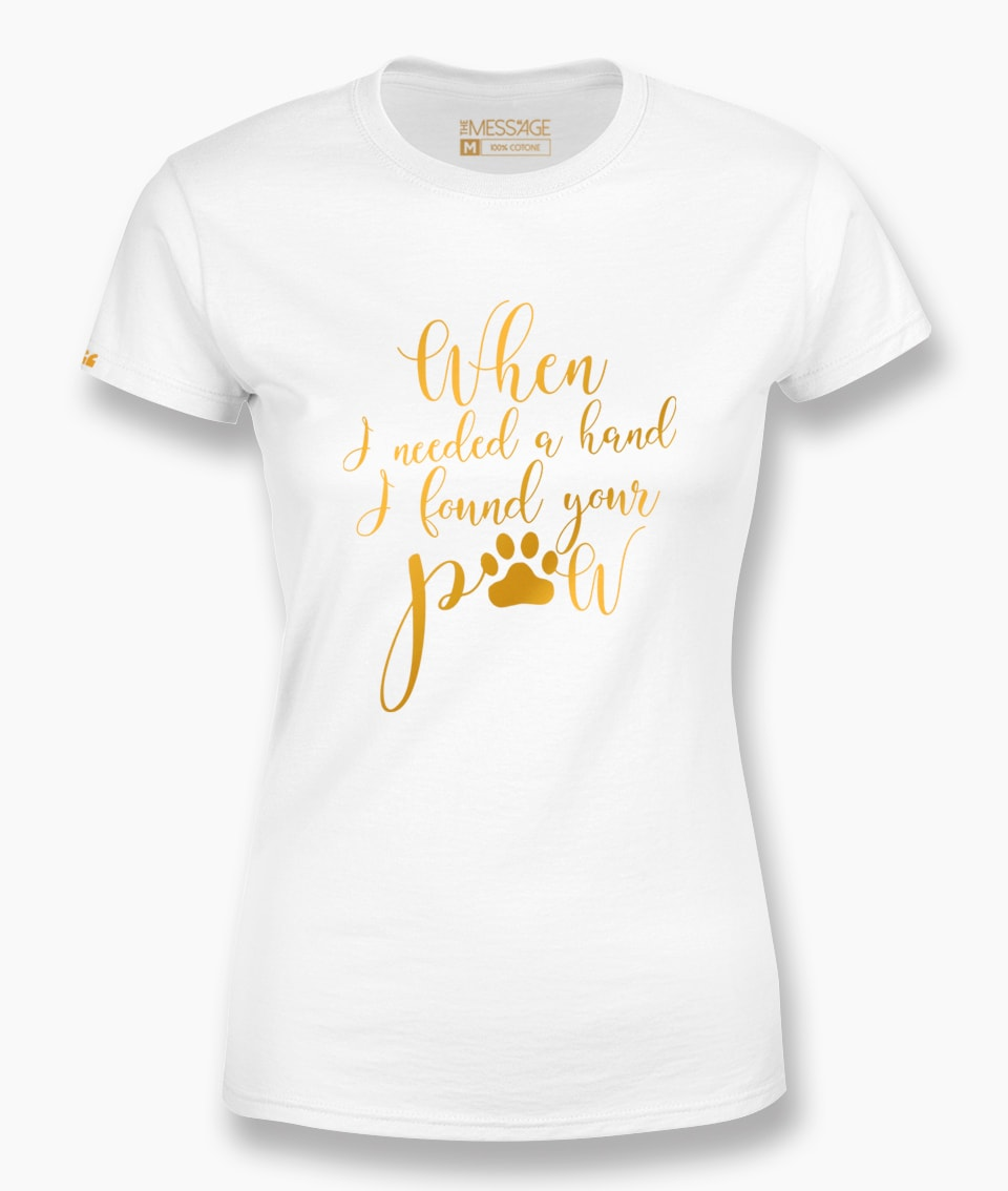 When I needed a hand I found your paw T-Shirt