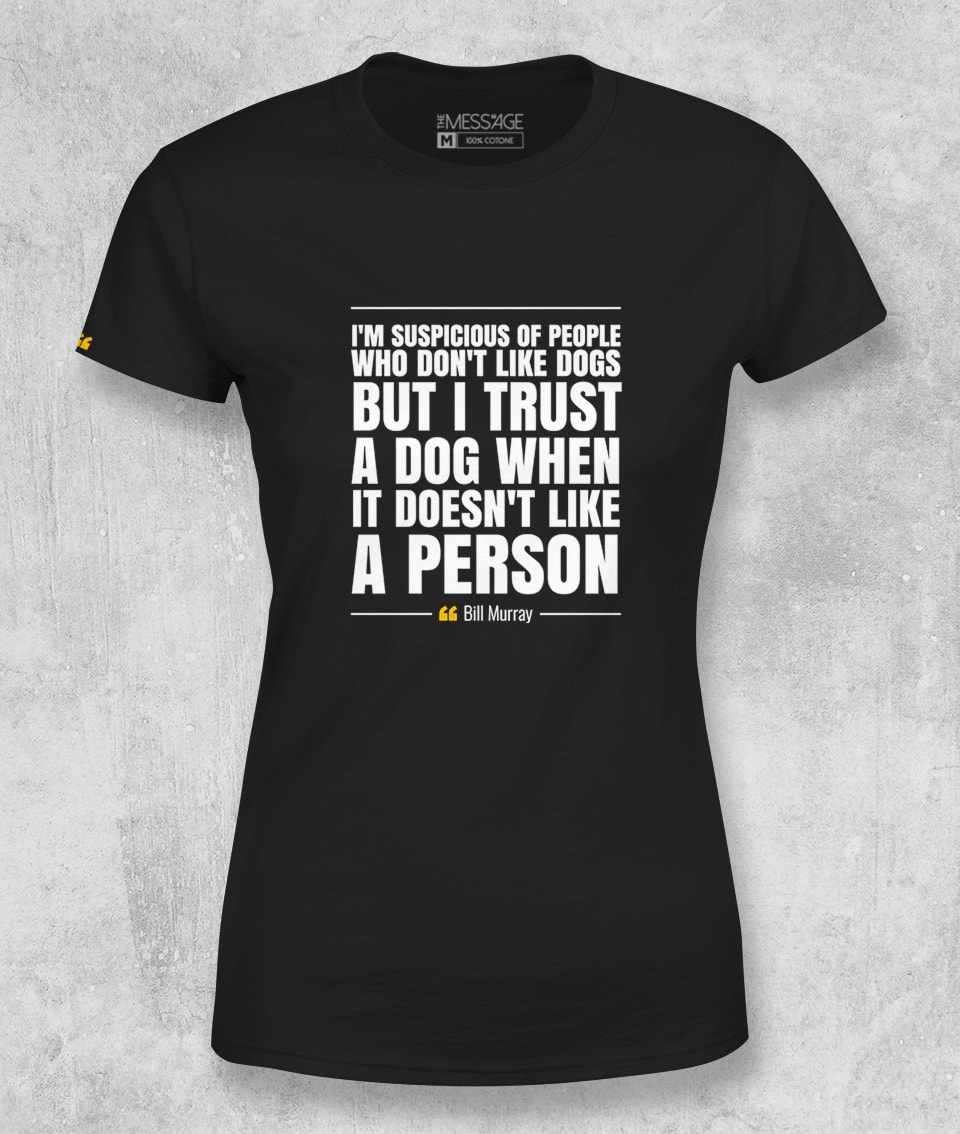 I'm suspicious of people who don't like dogs – T-Shirt