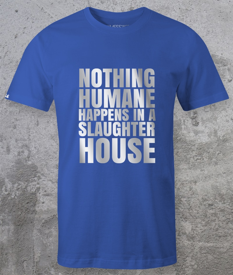 Nothing Humane Happens in a Slaughter House – T-Shirt