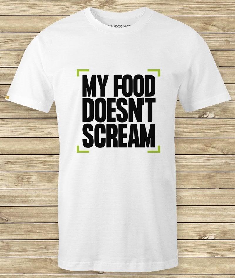 My Food Doesn't Scream – T-Shirt