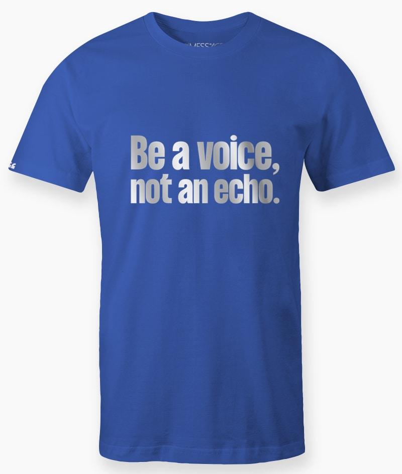Be a voice not an echo – T-Shirt