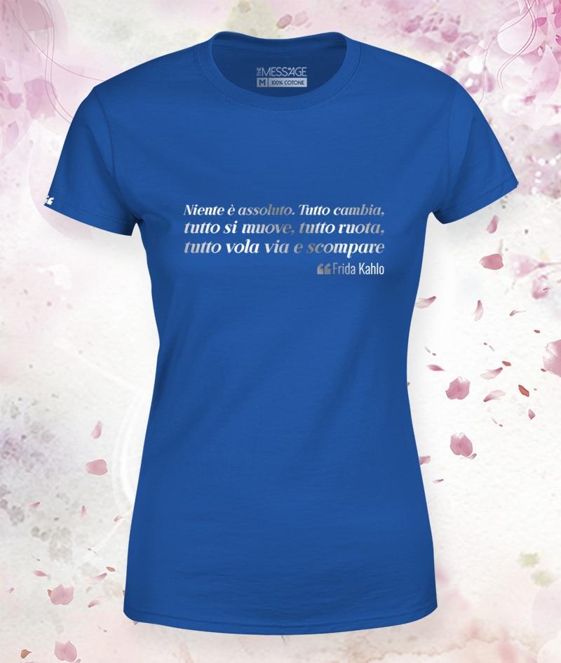 Niente è assoluto. Tutto cambia – Frida Kahlo T-Shirt