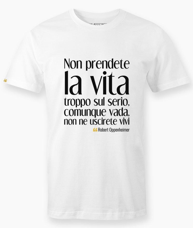 Non prendete la vita troppo sul serio – Robert Oppenheimer T-Shirt