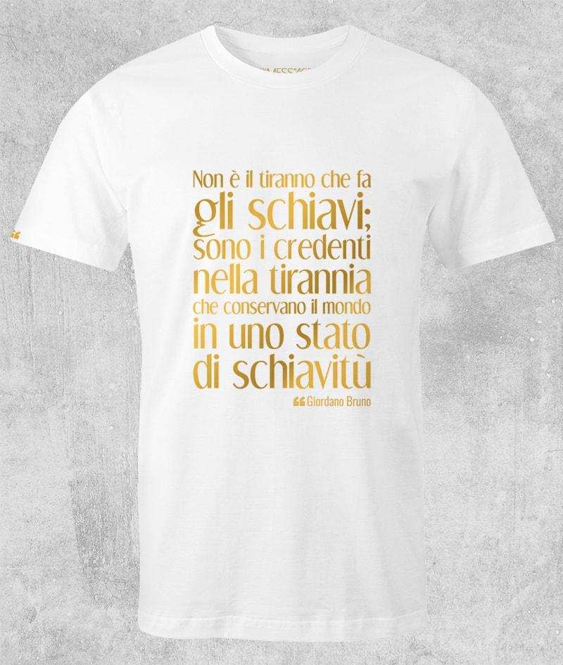 Non è il tiranno che fa gli schiavi – Giordano Bruno T-Shirt